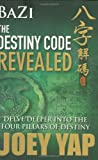 Bazi The Destiny Code Revealed - Delve Deeper into the Four Pillars of Destiny