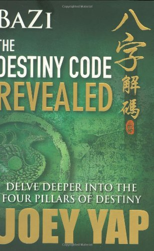 Bazi The Destiny Code Revealed - Delve Deeper into the Four Pillars of Destiny, by Joey Yap