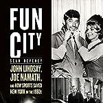 Fun City: John Lindsay, Joe Namath, and How Sports Saved New York in the 1960s | Sean Deveney