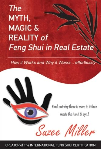The MYTH, MAGIC & REALITY of Feng Shui in Real Estate: How it Works and Why it Works... effortlessly