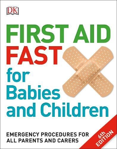 First Aid Fast For Babies And Children  Emergency Procedures For All Parents And Carers  Dk