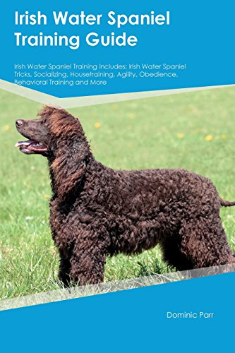 Irish Water Spaniel Training Guide Irish Water Spaniel Training Includes: Irish Water Spaniel Tricks, Socializing, Housetraining, Agility, Obedience, Behavioral Training and More