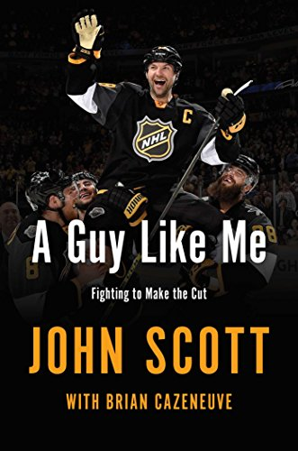 John Scott - A Guy Like Me: Fighting to Make the Cut