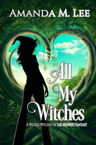 All My Witches (A Wicked Witches of the Midwest Fantasy) (Volume 5)