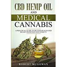CBD Hemp Oil and Medical Cannabis: A practical guide to better health and relief from pain and anxiety