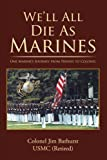 img - for We'll All Die As Marines: One Marine's Journey from Private to Colonel book / textbook / text book
