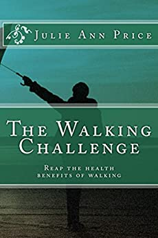 The Walking Challenge: Reap the Health Benefits of Walking (Life Design Journal Series Book 9) by [Price, Julie Ann]
