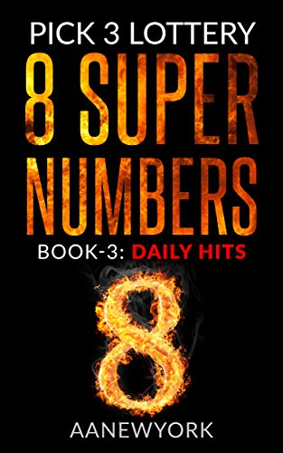 Pick 3 Lottery: 8 Super Numbers (Book-3): Daily Hits
