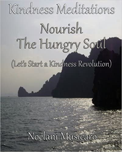 Kindness Meditations: Nourish the Hungry Soul: Let's Start a Kindness Revolution by Noelani Musicaro (2014-01-30)