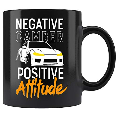 (Negative Camber, Positive Attitude - Car Enthusiast Mug Coffee Mug 11oz Gift Tea Cups 11oz)