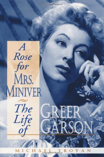A Rose for Mrs. Miniver: The Life of Greer Garson by Michael Troyan (1998-11-05)