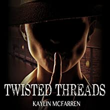 Twisted Threads: Volume 4 Audiobook by Kaylin McFarren Narrated by Natalie Naudus