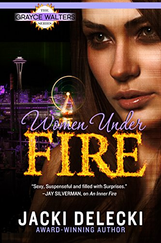 Women Under Fire: Book Two In the Romantic Suspense Series (Grayce Walters Romantic Suspense Series, 2)