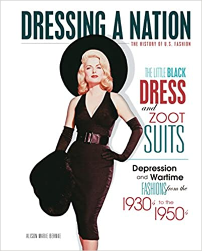1930s Fashion Books The Little Black Dress and Zoot Suits: Depression and Wartime Fashions from the 1930s to the 1950s (Dressing a Nation: The History of U.S. Fashion)  AT vintagedancer.com