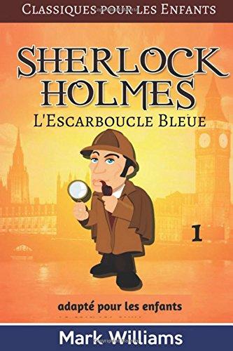 Sherlock Holmes adapté pour les enfants :  L'Escarboucle Bleue (Classiques pour les enfants) (Volume 1) (French Edition) ebook