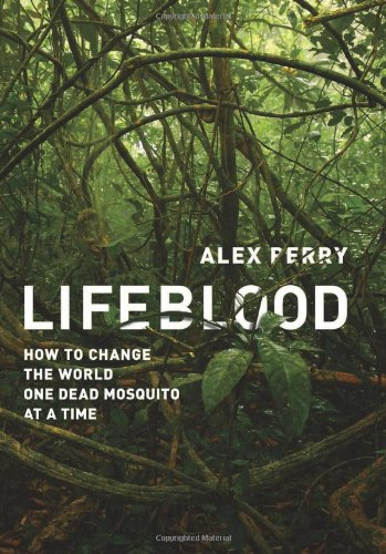 Image of Lifeblood: How to Change the World One Dead Mosquito at a Time