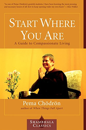 Start Where You Are: A Guide to Compassionate Living (Shambhala Classics)
