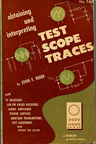 Obtaining And Interpreting Test Scope Traces For TV Recievers, AM-FM Radio Receivers, Audio Amplifiers, Power Supplies, Amateur Transmitters Test Equipment With Specific Test Set-Ups