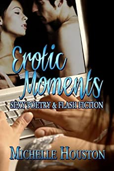Erotic Moments: Sexy Poetry and Flash Fiction by [Houston, Michelle]