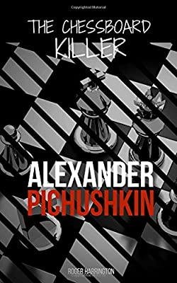 ALEXANDER PICHUSHKIN: The Shocking True Story of The Chessboard Killer