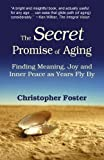 The Secret Promise of Aging, Christopher Foster, 097117962X