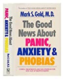 The Good News about Panic, Anxiety, and Phobias, Mark S. Gold, 0394571800