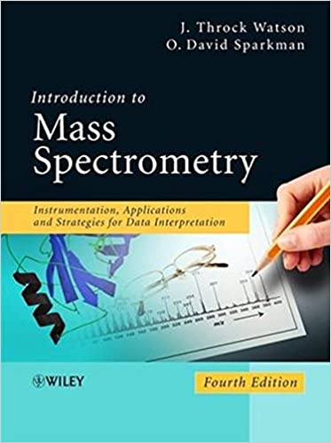 Introduction to Mass Spectrometry: Instrumentation, Applications, and Strategies for Data Interpretation, 4th ed.