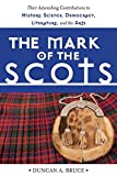 img - for The Mark of the Scots: Their Astonishing Contributions to History, Science, Democracy, Literature, and the Arts book / textbook / text book