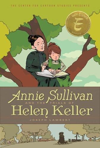 Annie Sullivan and the Trials of Helen Keller (A Center for Cartoon Studies Graphic Novel)