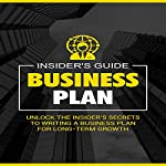 Business Plan: Unlock the Insider's Secrets to Writing a Business Plan for Long-Term Growth |  Insider's Guide