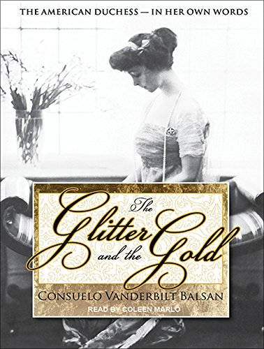 The Glitter and the Gold: The American Duchess---In Her Own Words by Brand: Tantor Media