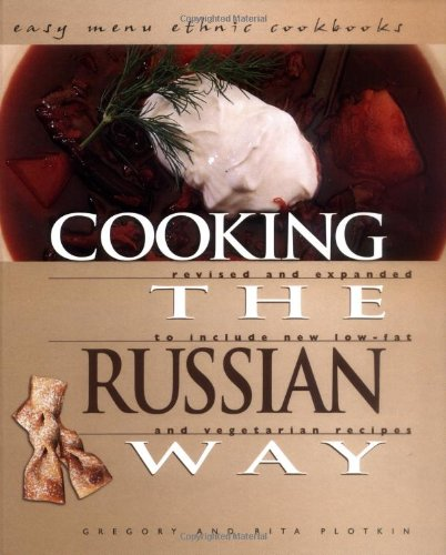Cooking the Russian Way: Revised and Expanded to Include New Low-Fat and Vegetarian Recipes (Easy Menu Ethnic Cookbooks) by Gregory Plotkin, Rita Plotkin