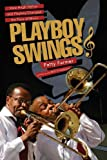 Image of Playboy Swings: How Hugh Hefner and Playboy Changed the Face of Music