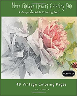 more vintage flower coloring fun a grayscale adult coloring book grayscale coloring books volume 24