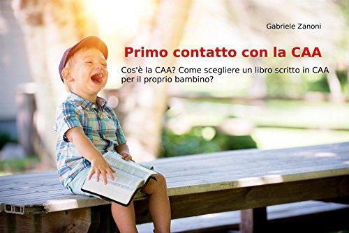 Primo Contatto con la CAA: Cos'è la CAA? Come scegliere un libro scritto in CAA per il proprio bambino? (Italian Edition)
