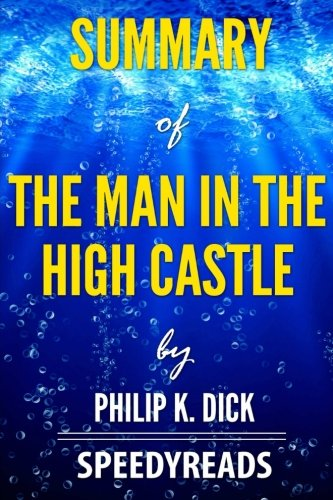 Summary of The Man In The High Castle by Philip K. Dick - Finish Entire Novel in 15 Minutes (SpeedyReads)