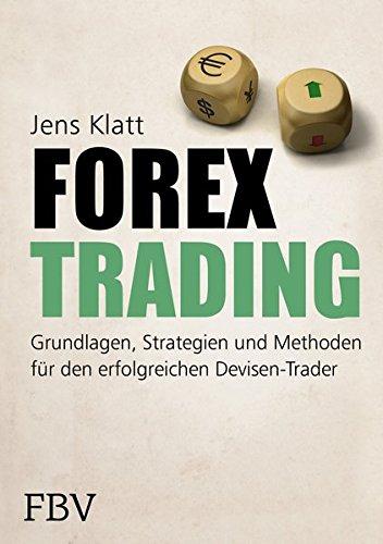Forex-Trading: Grundlagen, Strategien und Methoden für den erfolgreichen Devisen-Trader Gebundenes Buch – 14. November 2014 Jens Klatt FinanzBuch Verlag 3898798666 Börse - Börsenhandel