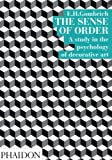 The Sense of Order: A Study in the Psychology of Decorative Art (The Wrightsman Lectures, V. 9)
