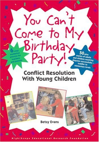 You Can't Come to My Birthday Party! Conflict Resolution With Young Children