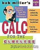 Bob Miller's Calc for the Clueless: Calc I (Bob Miller's Clueless Series)