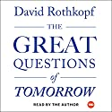 The Great Questions of Tomorrow: The Ideas That Will Remake the World Audiobook by David Rothkopf Narrated by David Rothkopf