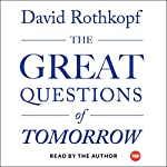 The Great Questions of Tomorrow: The Ideas That Will Remake the World | David Rothkopf