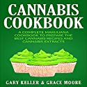 Cannabis Cookbook: A Complete Marijuana Cookbook to Prepare the Best Cannabis Recipes and Cannabis Extracts Audiobook by Gary Keller, Grace Moore Narrated by Nancy Lane