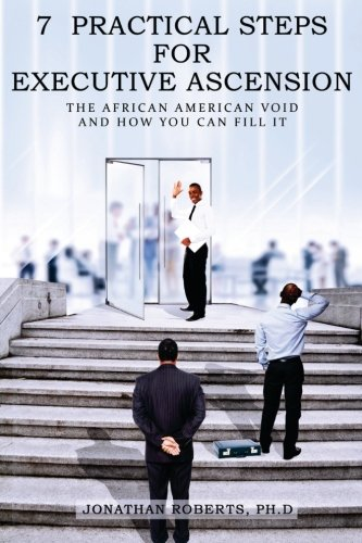 7 Practical Steps For Executive Ascension: The African American Void And How You Can Fill It pdf