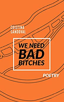 We Need Bad Bitches: Poetry by [Sandoval, Cristina]