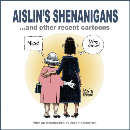 Aislin's Shenanigans... and Other Recent Cartoons