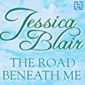 The Road Beneath Me Audiobook by Jessica Blair Narrated by Julie Maisey