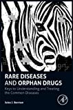 Rare Diseases and Orphan Drugs : Keys to Understanding and Treating the Common Diseases, Berman, Jules J., 0124199887