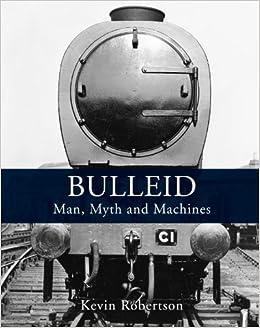 Bulleid: Man, Myth and Machines
