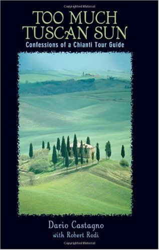 Too Much Tuscan Sun: Confessions of a Chianti Tour Guide: Confession of a Chianti Tour Guide